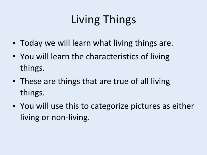 Living Things <ul><li>Today we will learn what living things are. </li></ul><ul><li>You will learn the characteristics of ...