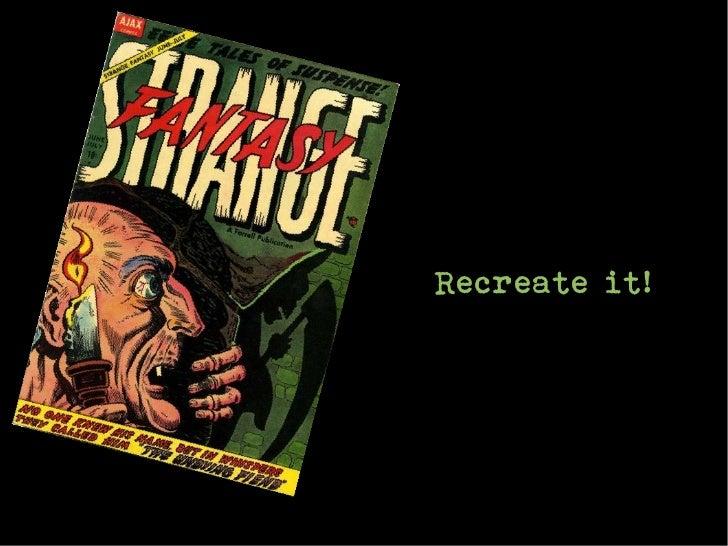 Recreate it!