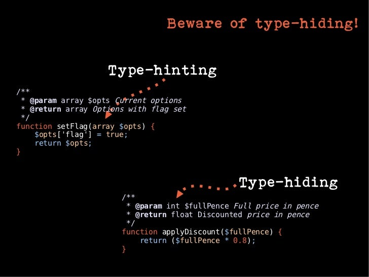 Beware of type-hiding!                    Type-hinting/** * @param array $opts Current options * @return array Options wit...