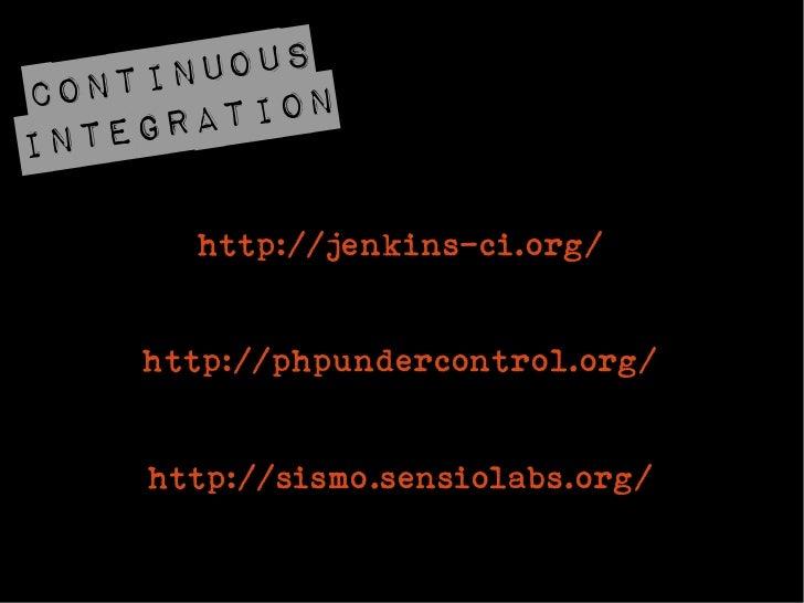 t in uousCon        io nInte grat        http://jenkins-ci.org/     http://phpundercontrol.org/      http://sismo.sensiola...