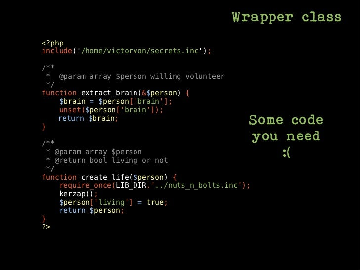 Wrapper class<?phpinclude(/home/victorvon/secrets.inc);/** * @param array $person willing volunteer */function extract_bra...