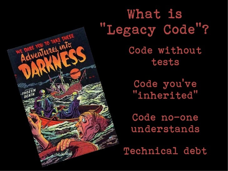 """What is""""Legacy Code""""?   Code without       tests    Code youve    """"inherited""""    Code no-one    understands   Technical debt"""