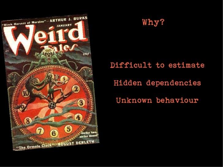 Why?Difficult to estimateHidden dependencies Unknown behaviour