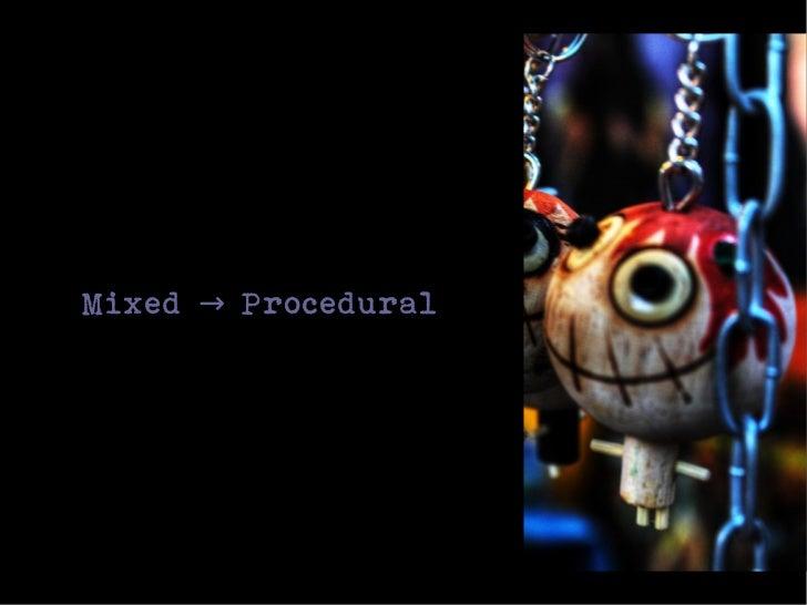 Mixed → Procedural