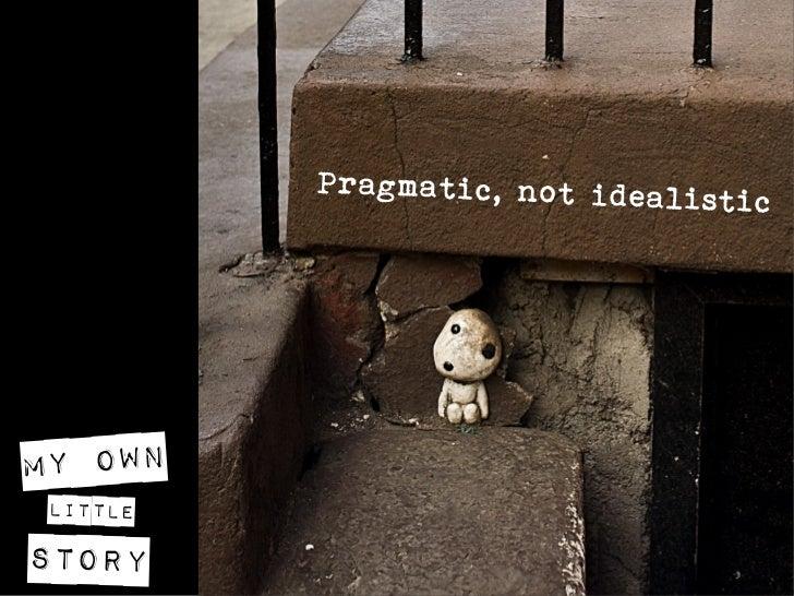 Pragmatic, not ideal                               isticMy own littlestory