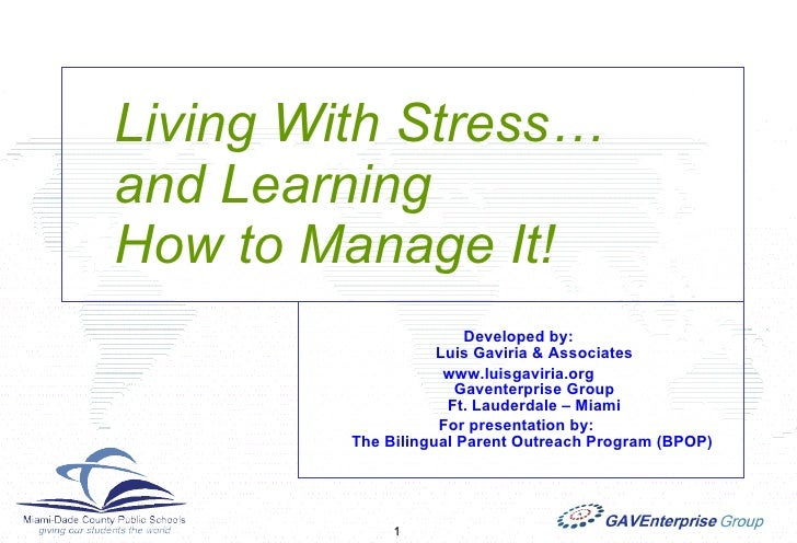 Living With Stress…    and Learning    How to Manage It! Developed by:  Luis Gaviria & Associates www.luisgaviria.org  Gav...