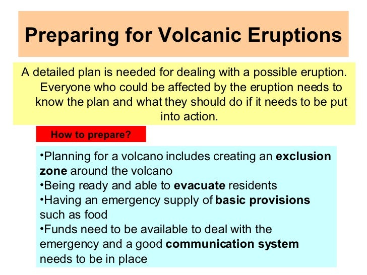 how to prepare for volcanoes Developing a volcano emergency plan awareness of the need to prepare for events such as volcanic eruptions and to provide protection against them, rather.