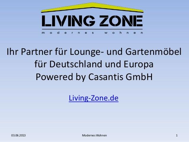 Ihr Partner für Lounge- und Gartenmöbelfür Deutschland und EuropaPowered by Casantis GmbHLiving-Zone.de03.06.2013 1Moderne...