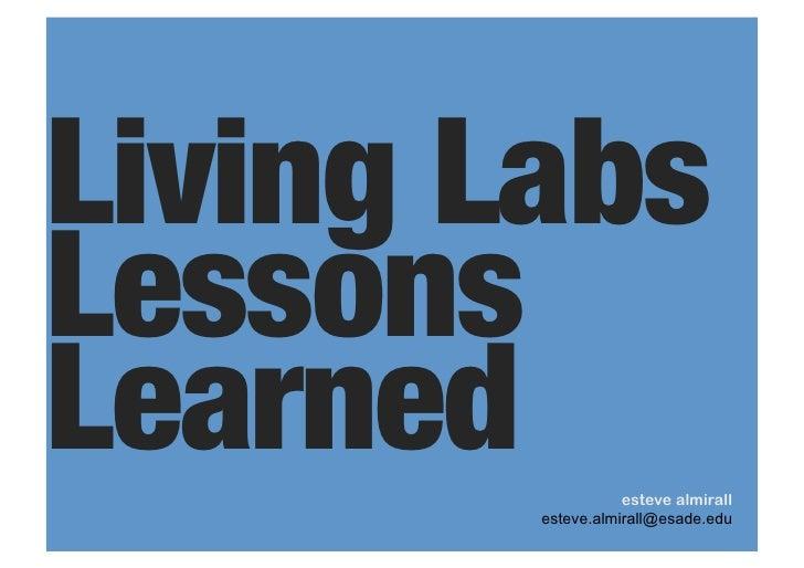 Living Labs Lessons Learned            esteve almirall         esteve.almirall@esade.edu