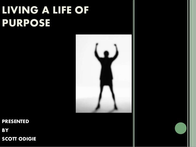 LIVING A LIFE OF PURPOSE PRESENTED BY SCOTT ODIGIE