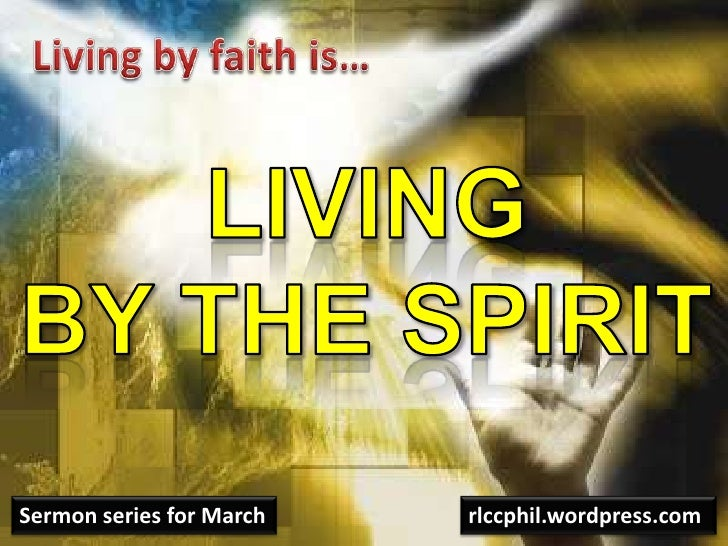 Living by faith is…<br />Livingby the Spirit<br />Sermon series for March<br />rlccphil.wordpress.com<br />