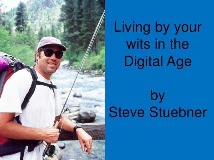 Living by your wits in the Digital Ageby Steve Stuebner<br />