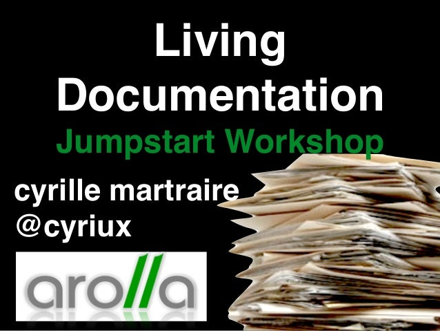 Living Documentation! Jumpstart Workshop cyrille martraire! @cyriux
