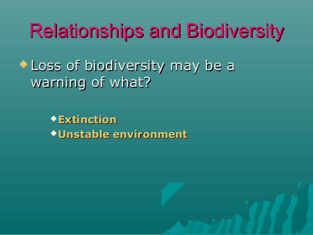 Relationships and Biodiversity  Benefits  of biodiversity: