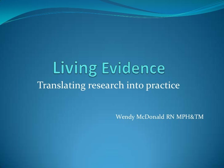 Translating research into practice                  Wendy McDonald RN MPH&TM