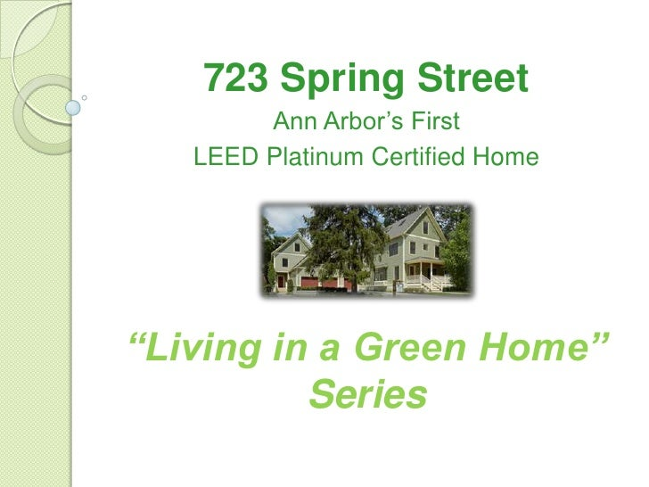 """723 Spring Street        Ann Arbor's First   LEED Platinum Certified Home""""Living in a Green Home""""          Series"""