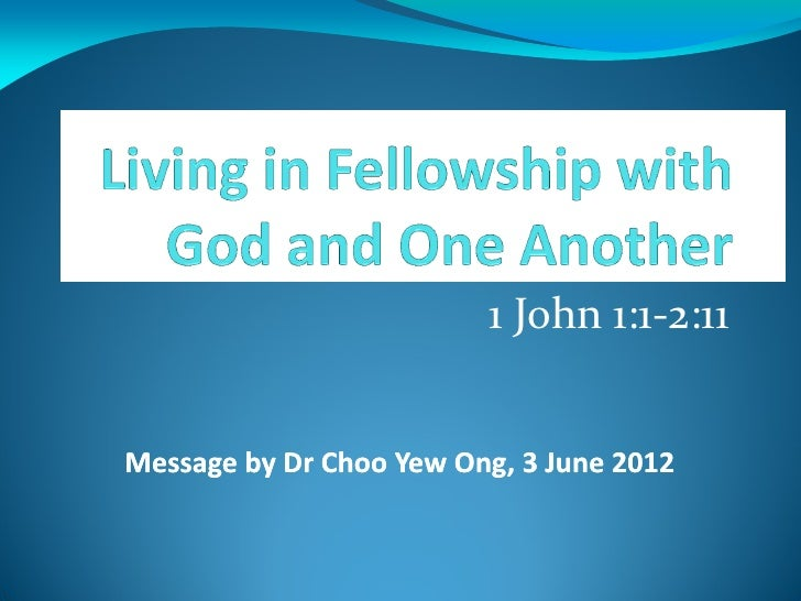 1 John 1:1-2:11Message by Dr Choo Yew Ong, 3 June 2012                       Ong,