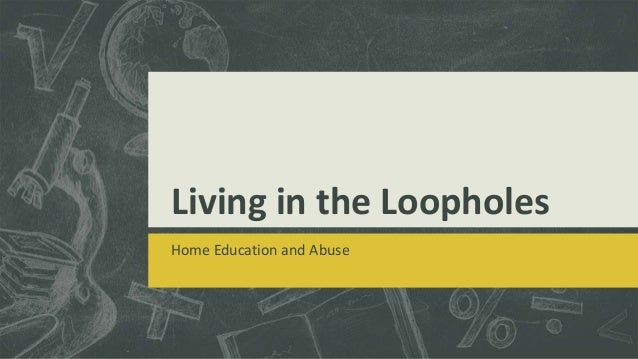 Living in the Loopholes Home Education and Abuse