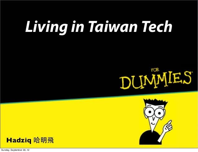 Living in Taiwan Tech  Hadziq 哈明飛 Sunday, September 30, 12