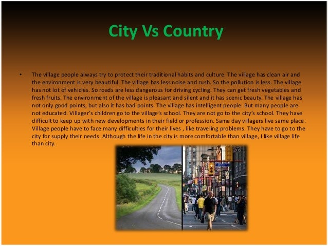 essay on country life versus city life An example of a topic for a compare and contrast essay is a comparison between life in a city and life in the country.