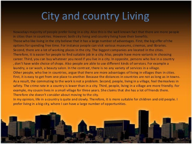 country versis city comparison contrast essay 23 march 2013 country life vs city life there are many differences between country life and city life if you live in the city and have never been to the country or you live in the country and have never been to the city , you may wonder what the country or city would be like.