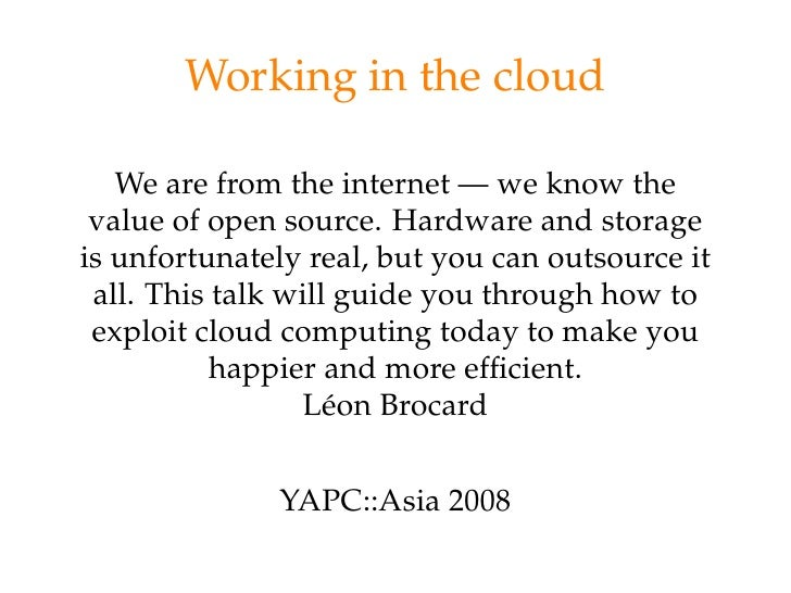 Working in the cloud     We are from the internet — we know the  value of open source. Hardware and storage is unfortunate...