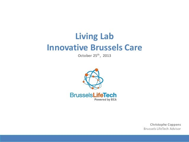Living Lab Innovative Brussels Care October 25th, 2013  Christophe Coppens Brussels LifeTech Advisor