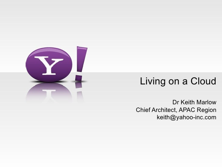 Living on a Cloud Dr Keith Marlow Chief Architect, APAC Region [email_address]