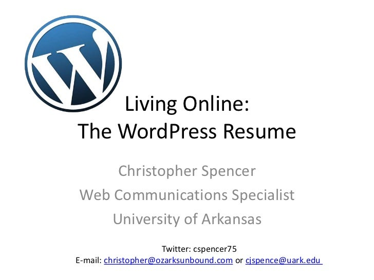 Living Online:The WordPress Resume    Christopher SpencerWeb Communications Specialist   University of Arkansas           ...