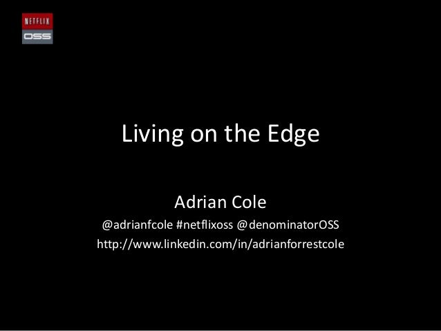 Living on the Edge Adrian Cole @adrianfcole #netflixoss @denominatorOSS http://www.linkedin.com/in/adrianforrestcole