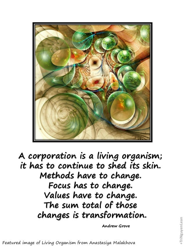 Featured image of Living Organism from Anastasiya Malakhova A corporation is a living organism; it has to continue to shed...
