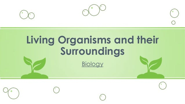 Living Organisms and their Surroundings Biology