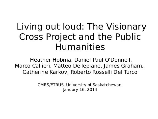 Living out loud: The Visionary Cross Project and the Public Humanities Heather Hobma, Daniel Paul O'Donnell, Marco Callier...