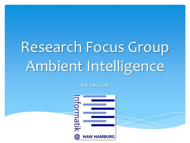 Research Focus Group Ambient Intelligence        Kai von Luck