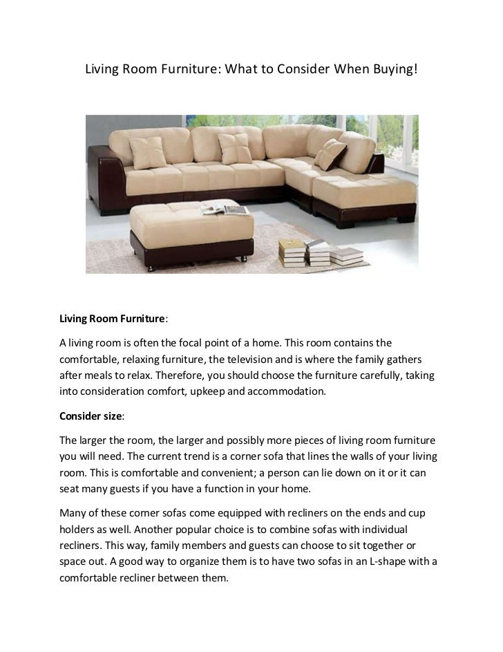 Living Room Furniture: What to Consider When Buying!<br />Living Room Furniture:<br />A living room is often the focal poi...
