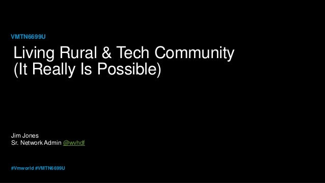 Jim Jones Sr. Network Admin @wvhdf VMTN6699U #Vmworld #VMTN6699U Living Rural & Tech Community (It Really Is Possible)