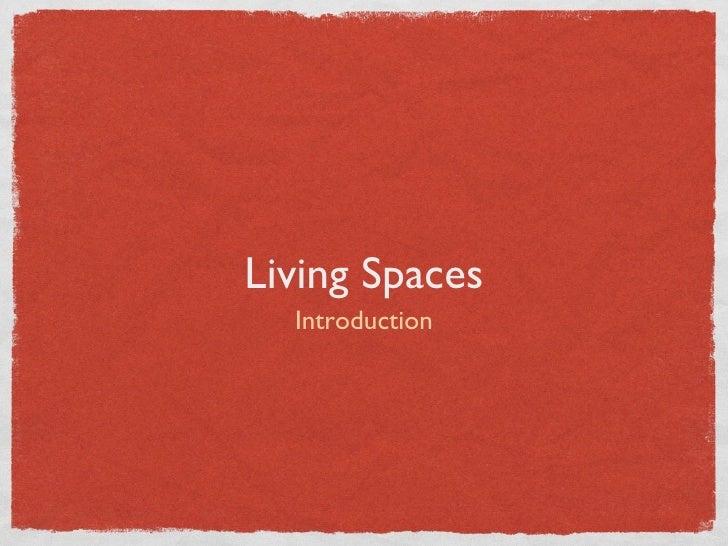 Living Spaces <ul><li>Introduction </li></ul>