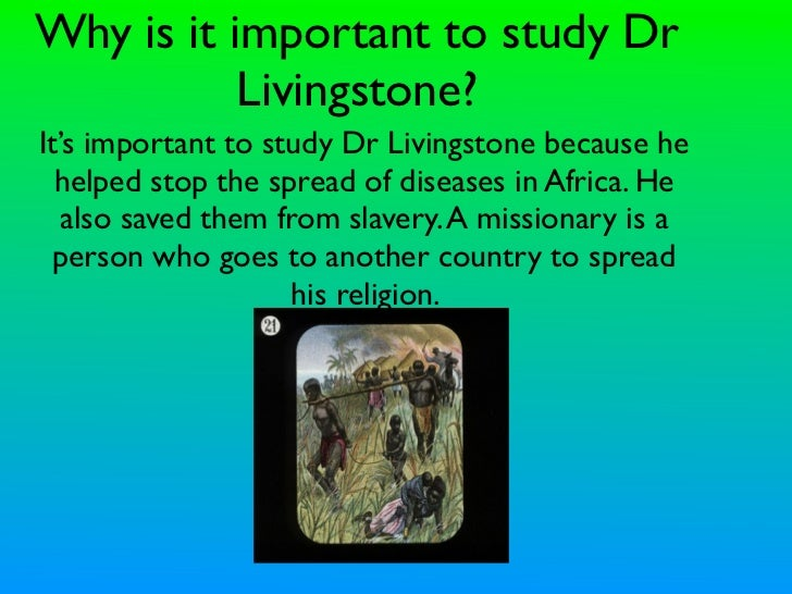 Why is it important to study Dr           Livingstone?It's important to study Dr Livingstone because he  helped stop the s...