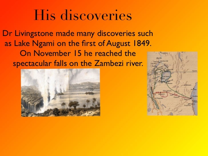 His discoveriesDr Livingstone made many discoveries suchas Lake Ngami on the first of August 1849.     On November 15 he re...