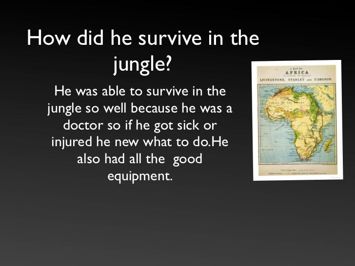 How did he survive in the        jungle?    He was able to survive in the  jungle so well because he was a     doctor so i...