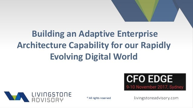 Building an Adaptive Enterprise Architecture Capability for our Rapidly Evolving Digital World © All rights reserved