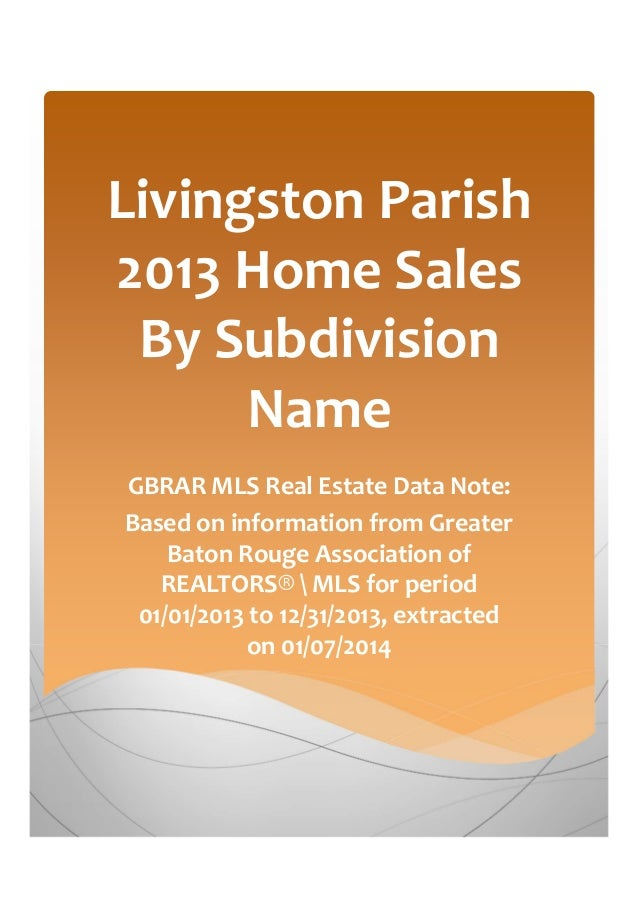 Livingston Parish 2013 Home Sales By Subdivision Name GBRAR MLS Real Estate Data Note: Based on information from Greater B...