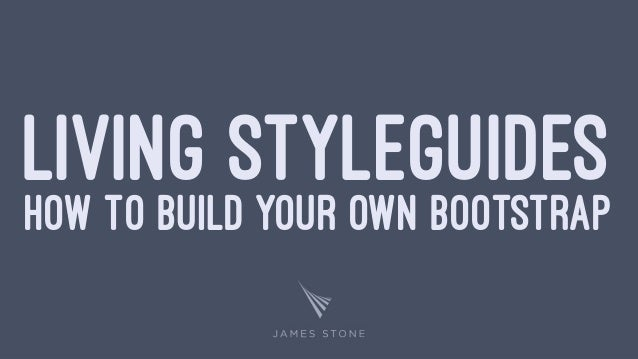 LIVING STYLEGUIDES HOW TO BUILD YOUR OWN BOOTSTRAP