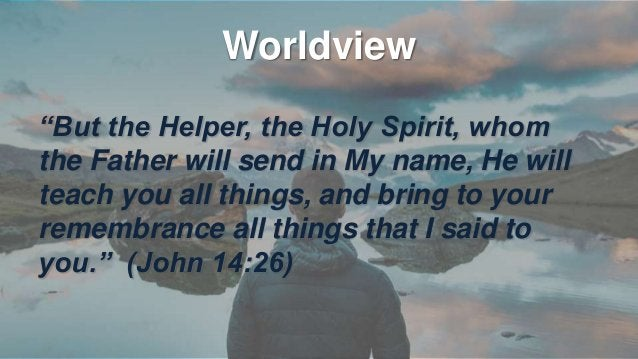 Worldview • Jesus talked about work, money, agriculture, food, shopping, relationships, religion. • Jesus was gloriously o...
