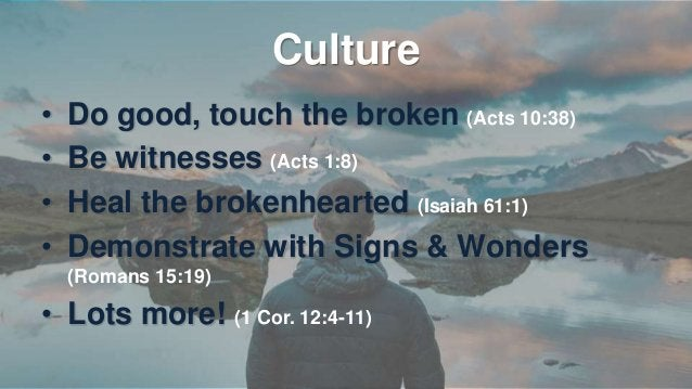 Culture • All these demonstrations of the Kingdom are the overflow of the culture of the Kingdom. • Fruit of the Spirit (G...