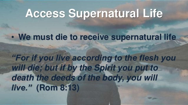 Access Supernatural Life • How do we live the Supernatural Life? • We live by the Spirit of Christ.