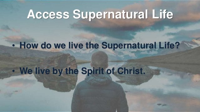 """Living the Supernatural Life. """"He has delivered us from the power of darkness and conveyed us into the kingdom of the Son ..."""