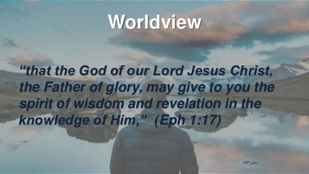 """Worldview """"But the Helper, the Holy Spirit, whom the Father will send in My name, He will teach you all things, and bring ..."""
