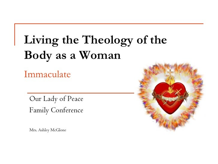 Living the Theology of the Body as a Woman Immaculate   Our Lady of Peace  Family Conference   Mrs. Ashley McGlone