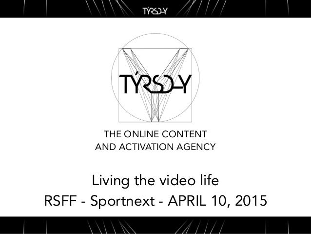 THE ONLINE CONTENT AND ACTIVATION AGENCY Living the video life RSFF - Sportnext - APRIL 10, 2015